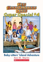 The Baby-Sitters Club Super Special #4: Baby-Sitters' Island Adventure ebook by Ann M. Martin