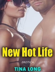 New Hot Life (Erotica) ebook by Tina Long