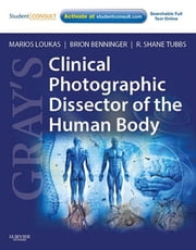 Gray's Clinical Photographic Dissector of the Human Body ebook by Marios Loukas,Brion Benninger,R. Shane Tubbs