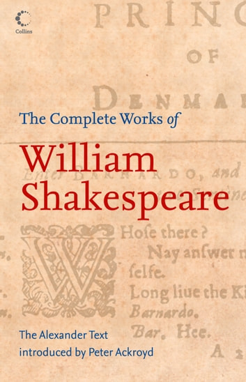 The Complete Works of William Shakespeare: The Alexander Text (Collins Classics) ebook by William Shakespeare,Germaine Greer,Anthony Burgess