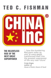 China Inc. - The Relentless Rise of the Next Great Superpower ebook by Ted C. Fishman
