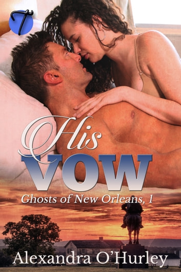His Vow (Ghosts of New Orleans, 1) ebook by Alexandra O'Hurley