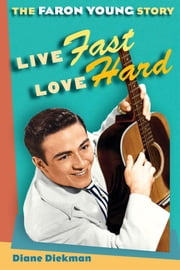 Live Fast, Love Hard - The Faron Young Story ebook by Diane Diekman