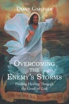 Overcoming the Enemy's Storms ebook by Diane Gardner