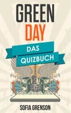 Green Day - Das Quizbuch von Billie Joe über Sweet Children bis God´s Favorite Band ebook by Sofia Grenson