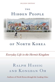 The Hidden People of North Korea - Everyday Life in the Hermit Kingdom ebook by Ralph Hassig,Kongdan Oh