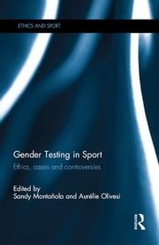 Gender Testing in Sport - Ethics, cases and controversies ebook by Sandy Montanola,Aurélie Olivesi