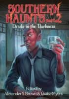 Southern Haunts: Devils in the Darkness ebook by Alexander S. Brown (editor),Louise Myers (editor)