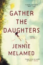 Gather the Daughters - A Novel ebook by Jennie Melamed