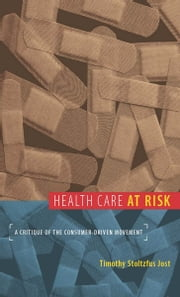 Health Care at Risk - A Critique of the Consumer-Driven Movement ebook by Timothy Jost