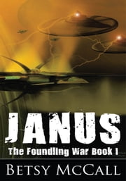 Janus - The Foundling War Book I ebook by Betsy McCall