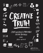 Creative Truth - Start & Build a Profitable Design Business ebook by Brad Weaver