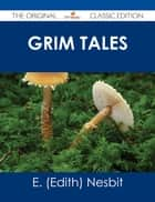 Grim Tales - The Original Classic Edition ebook by
