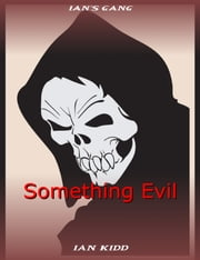 Ian's Gang: Something Evil ebook by Ian Kidd