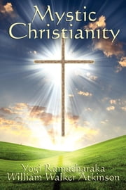 Mystic Christianity ebook by Yogi Ramacharaka,William Walker Atkinson