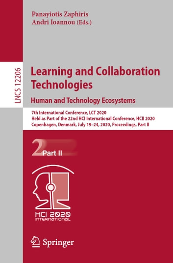 Learning and Collaboration Technologies. Human and Technology Ecosystems: 7th International Conference, LCT 2020, Held as Part of the 22nd HCI International Conference, HCII 2020, Copenhagen, Denmark, July 19-24, 2020, Proceedings, Part II (User Interfaces Programming) photo