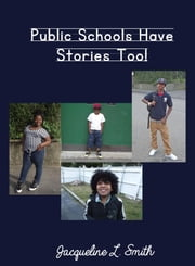Public Schools Have Stories Too! ebook by Smith, Jacqueline L.