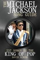 The Michael Jackson Song Guide - 237 Songs by the King of Pop ebook by David Scruse