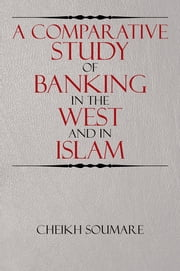 A Comparative Study of Banking in the West and in Islam ebook by Cheikh Soumare