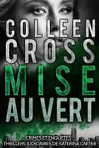 Mise au vert - Thrillers ebook by Colleen Cross