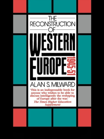 The Reconstruction of Western Europe, 1945-51 ebook by Alan S. Milward