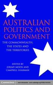Australian Politics and Government: The Commonwealth, the States and the Territories ebook by Sharman, Campbell