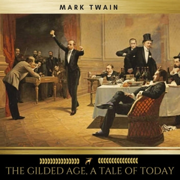 The Gilded Age, A Tale of Today audiobook by Mark Twain