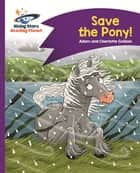 Reading Planet - Save the Pony! - Purple: Comet Street Kids eBook by Adam Guillain, Charlotte Guillain