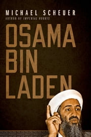 Osama Bin Laden ebook by Michael Scheuer