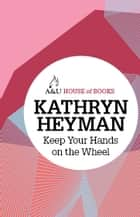 Keep Your Hands on the Wheel ebook by Kathryn Heyman