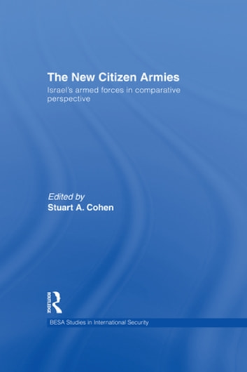 The New Citizen Armies - Israel's Armed Forces in Comparative Perspective ebook by
