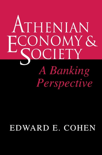 Athenian Economy and Society - A Banking Perspective ebook by Edward Cohen