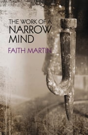 The Work of a Narrow Mind ebook by Faith Martin