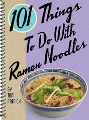 101 Things to Do with Ramen Noodles ebook by Toni Patrick