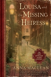 Louisa and the Missing Heiress - The First Louisa May Alcott Mystery ebook by Anna Maclean