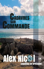 Cadavres sur commande ebook by Alex Nicol