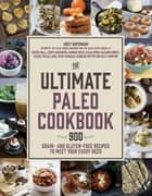 The Ultimate Paleo Cookbook - 900 Grain- and Gluten-Free Recipes to Meet Your Every Need ebook by Arsy Vartanian, Caroline Potter, Rachel McClelland,...