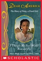 Dear America: I Thought My Soul Would Rise and Fly ebook by Joyce Hansen