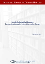 brazil@digitaldivide.com: Confronting Inequality in the Information Society ebook by Bernardo Sorj