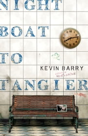 Night Boat to Tangier - A Novel ebook by Kevin Barry