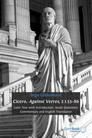 Cicero, Against Verres, 2.1.53–86 - Latin Text with Introduction, Study Questions, Commentary and English Translation ebook by Ingo Gildenhard,Wendy Rosslyn and Alessandra Tosi (eds.)