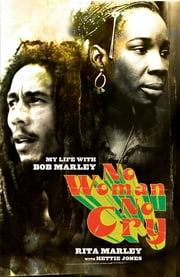 No Woman No Cry - My Life with Bob Marley ebook by Rita Marley
