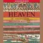 Heaven - Our Enduring Fascination with the Afterlife audiobook by Lisa Miller