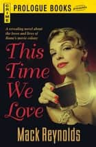 This Time We Love ebook by Mack Reynolds