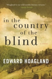 In the Country of the Blind - A Novel ebook by Edward Hoagland