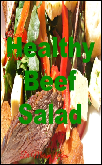 How to Make Healthy Beef Salads ebook by Miriam Kinai
