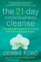 The 21-Day Consciousness Cleanse ebook by Debbie Ford