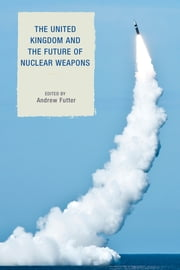 The United Kingdom and the Future of Nuclear Weapons ebook by