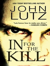 In For The Kill ebook by Lutz, John