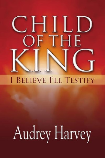 Child Of The King ebook by Audrey Harvey
